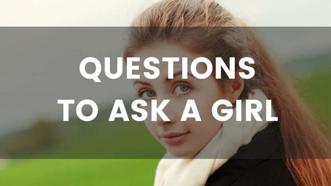 Questions to ask the girl you like