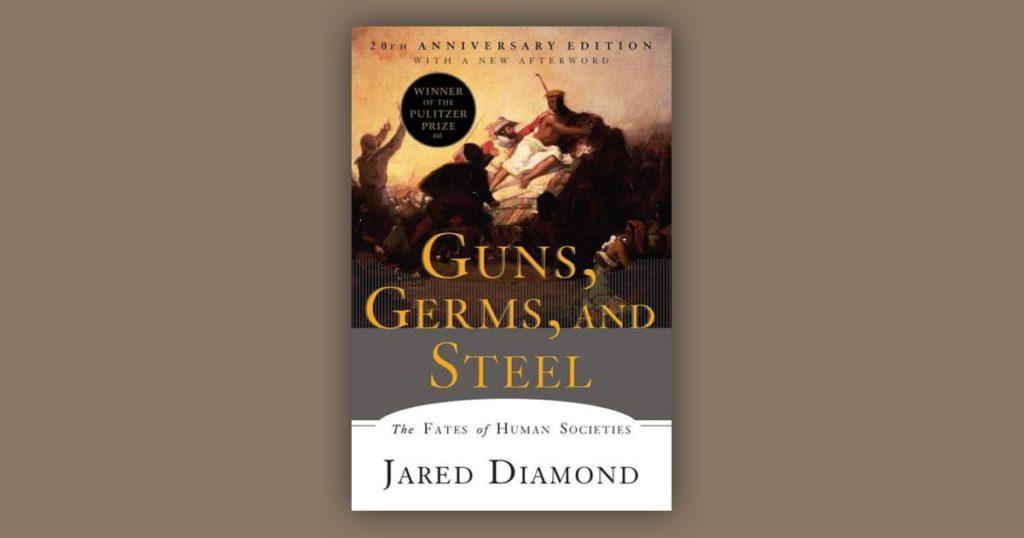 Guns,Germs, and Steel: The Fates of Human Societies by Jared Diamond