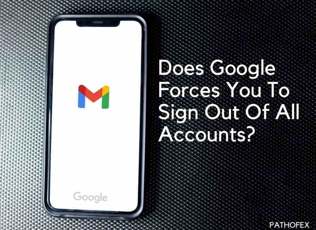 Does Google Forces You To Sign Out Of All Accounts?
